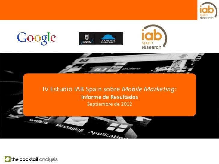 IV Estudio IAB Spain sobre Mobile Marketing:            Informe de Resultados              Septiembre de 2012