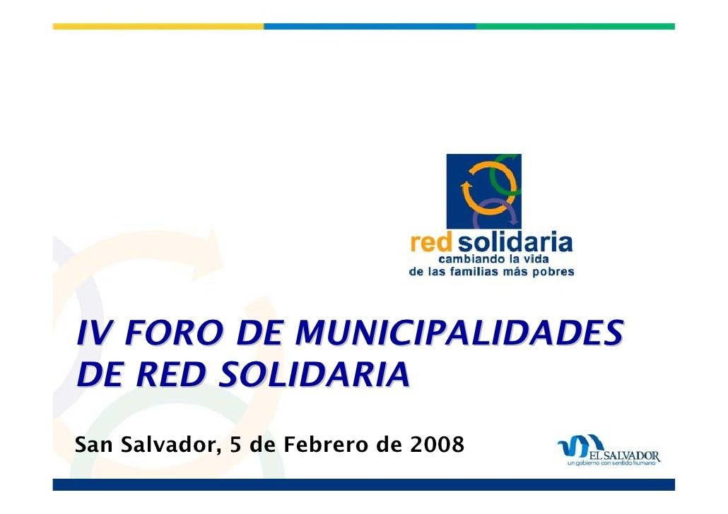 IV FORO DE MUNICIPALIDADES DE RED SOLIDARIA San Salvador, 5 de Febrero de 2008