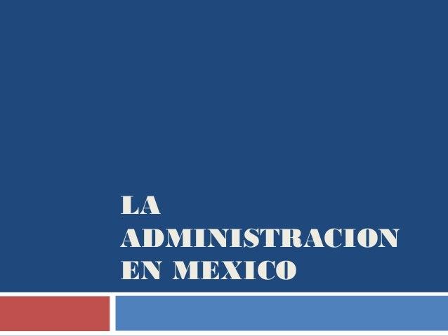 Iv. la administracion en mexico