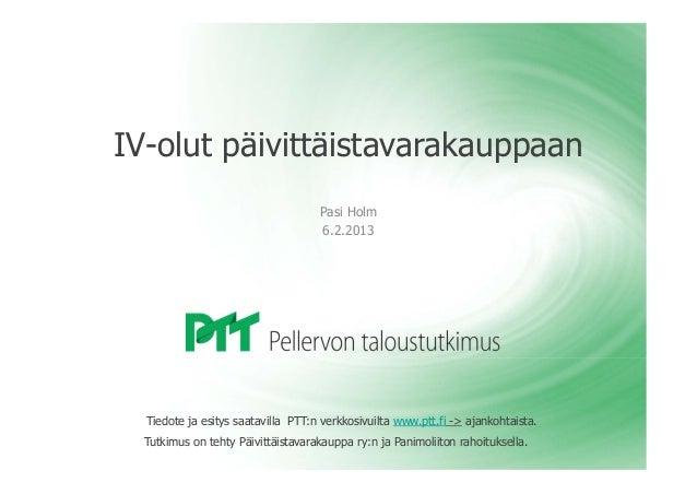 IV-olut päivittäistavarakauppaan                                    Pasi Holm                                    6.2.2013 ...