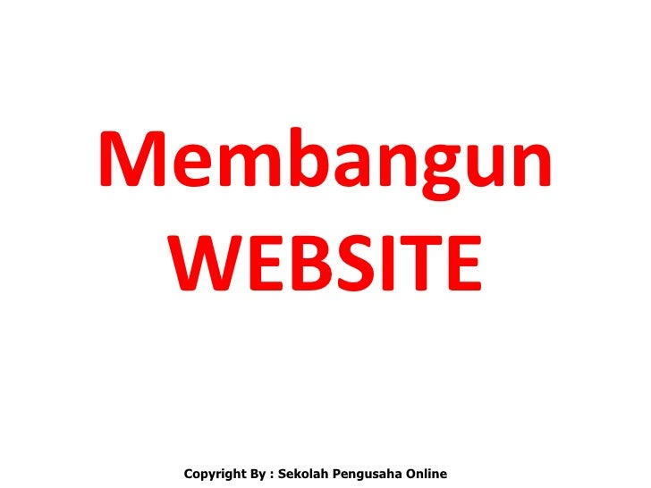 Membangun WEBSITE Copyright By : Sekolah Pengusaha Online
