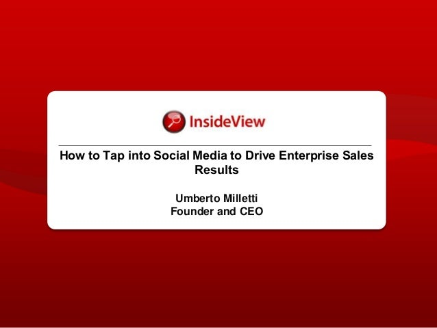 How to Tap into Social Media to Drive Enterprise Sales Results Umberto Milletti Founder and CEO