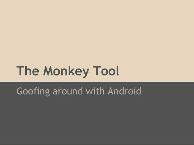 The Monkey Tool Goofing around with Android