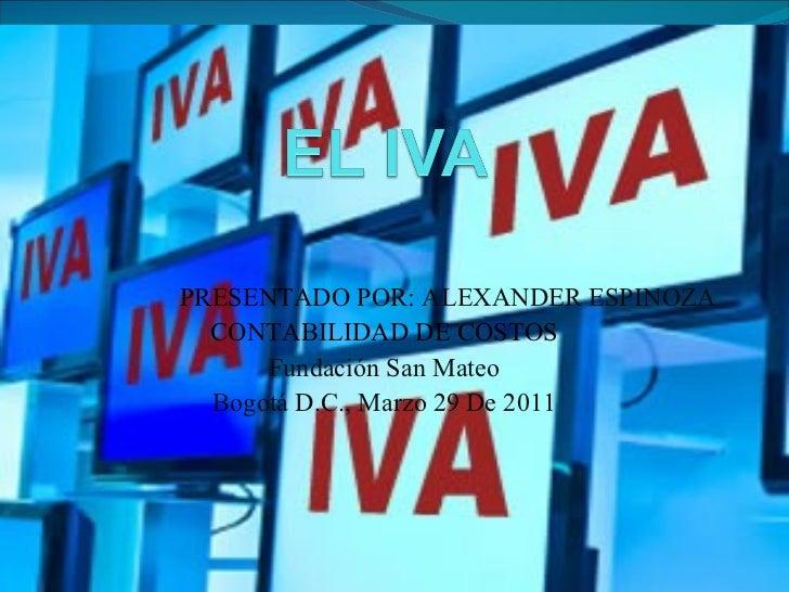 PRESENTADO POR:  ALEXANDER ESPINOZA  CONTABILIDAD DE COSTOS Fundación San Mateo Bogotá D.C., Marzo 29 De 2011