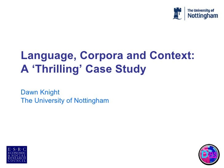 Language, Corpora and Context:   A 'Thrilling' Case Study Dawn Knight  The University of Nottingham