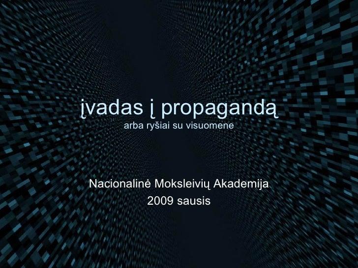 įvadas į propagandą arba ryšiai su visuomene Nacionalinė Moksleivių Akademija 2009 sausis