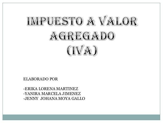 ELABORADO POR  -ERIKA LORENA MARTINEZ -YANIRA MARCELA JIMENEZ -JENNY JOHANA MOYA GALLO