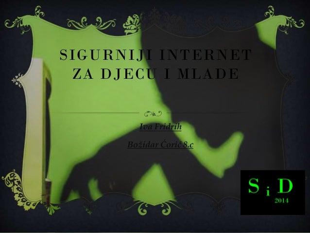 SIGURNIJI INTERNET ZA DJECU I MLADE Iva Fridrih Božidar Ćorić 8.c