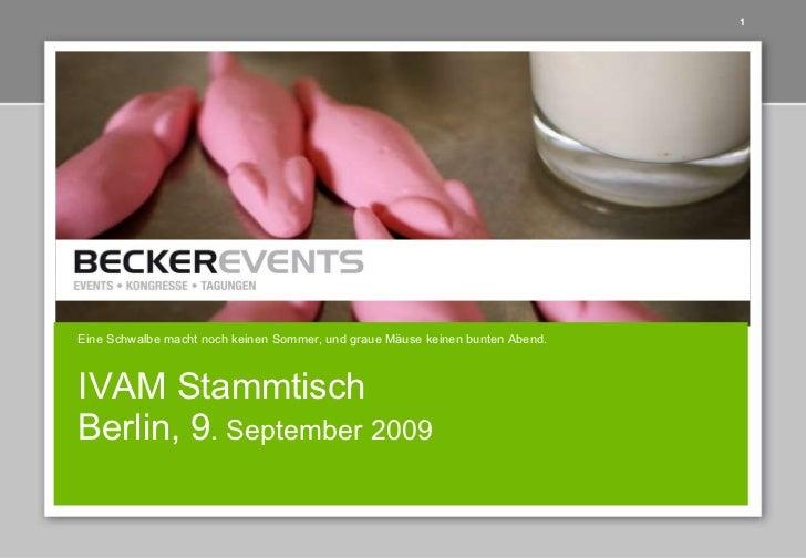 IVAM Stammtisch Berlin, 9 . September 2009 Eine Schwalbe macht noch keinen Sommer, und graue Mäuse keinen bunten Abend.