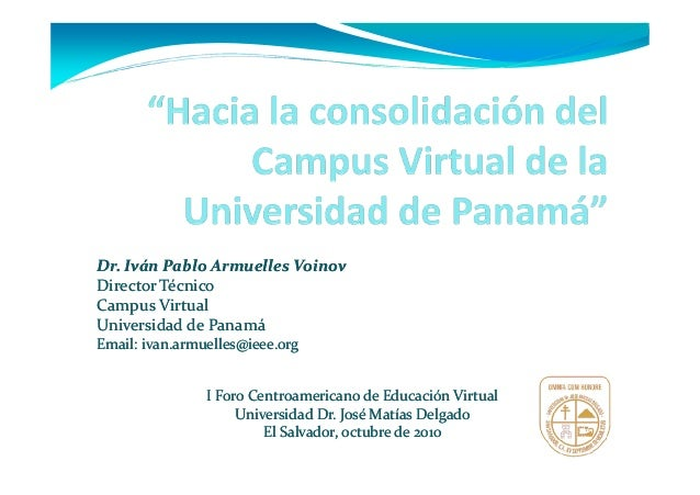 Dr. Iván Pablo ArmuellesDr. Iván Pablo Armuelles VoinovVoinov Director TécnicoDirector Técnico Campus VirtualCampus Virtua...