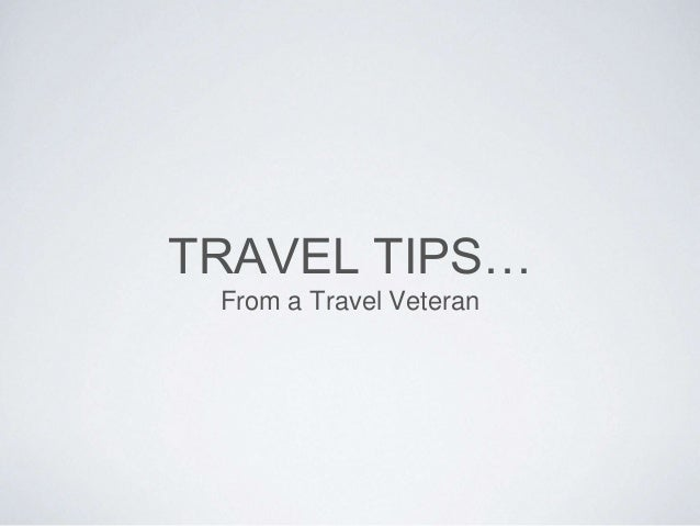 TRAVEL TIPS… From a Travel Veteran