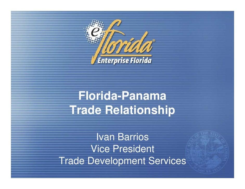 Florida-Panama   Trade Relationship         Ivan Barrios       Vice President Trade Development Services