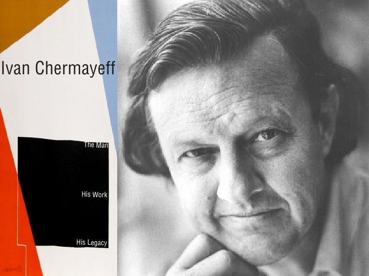 Ivan Chermayeff               The Man               His Work              His Legacy