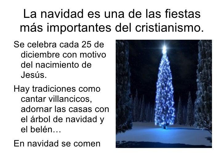 La navidad es una de las fiestas más importantes del cristianismo. Se celebra cada 25 de diciembre con motivo del nacimien...