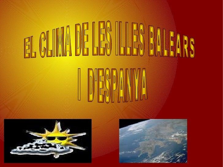 EL CLIMA DE LES ILLES BALEARS I  D'ESPANYA