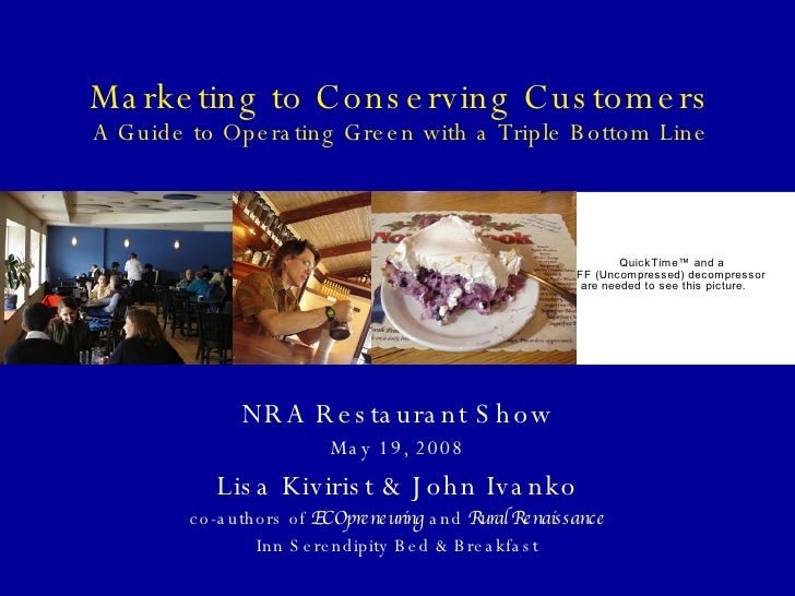 Marketing to Conserving Customers A Guide to Operating Green with a Triple Bottom Line NRA Restaurant Show May 19, 2008 Li...