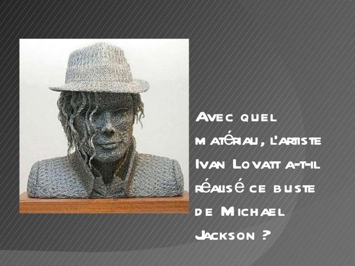 Avec quel matériau, l'artiste Ivan Lovatt a-t-il réalisé ce buste de Michael Jackson ?