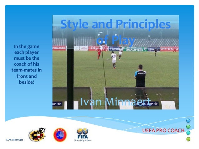 In the game each player must be the coach of his team-mates in front and beside!  Style and Principles of Play  Ivan Minna...