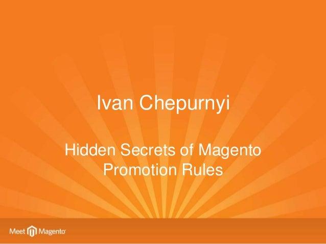 Ivan ChepurnyiHidden Secrets of Magento     Promotion Rules