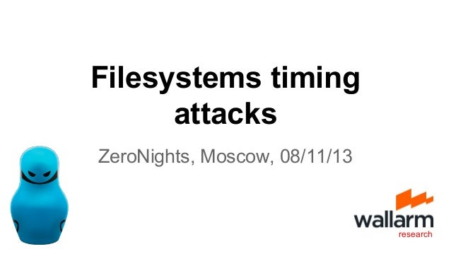 Filesystems timing attacks ZeroNights, Moscow, 08/11/13  research