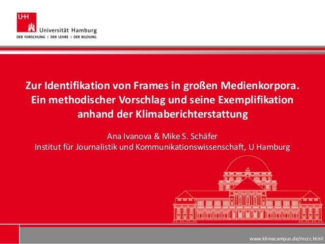 www.klimacampus.de/mccc.htmlZur Identifikation von Frames in großen Medienkorpora.Ein methodischer Vorschlag und seine Exe...