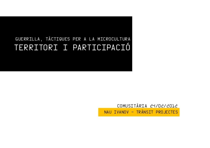 GUERRILLA, TÀCTIQUES PER A LA MICROCULTURATERRITORI I PARTICIPACIÓ                                     COMUSITÀRIA 24/02/2...