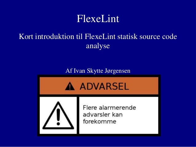 FlexeLint Kort introduktion til FlexeLint statisk source code analyse Af Ivan Skytte Jørgensen