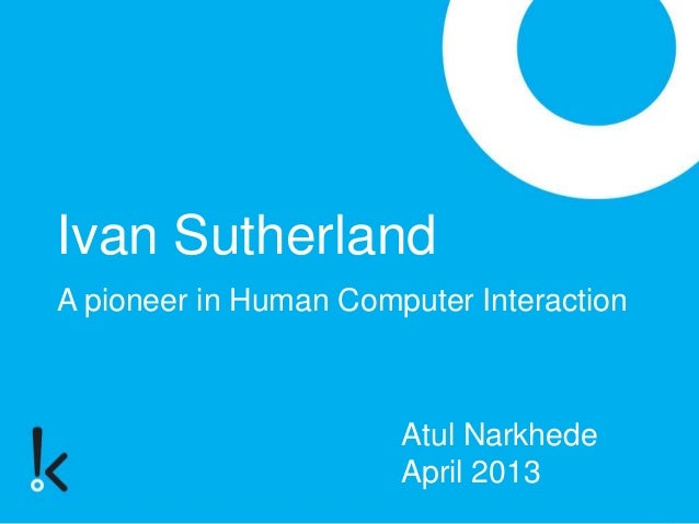 Life and Work of Ivan Sutherland   Turing100@Persistent