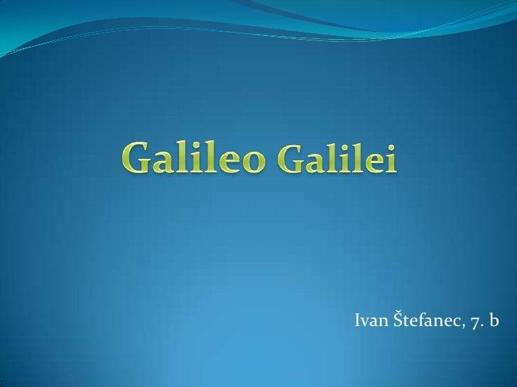 Galileo Galilei<br />Ivan Štefanec, 7. b<br />