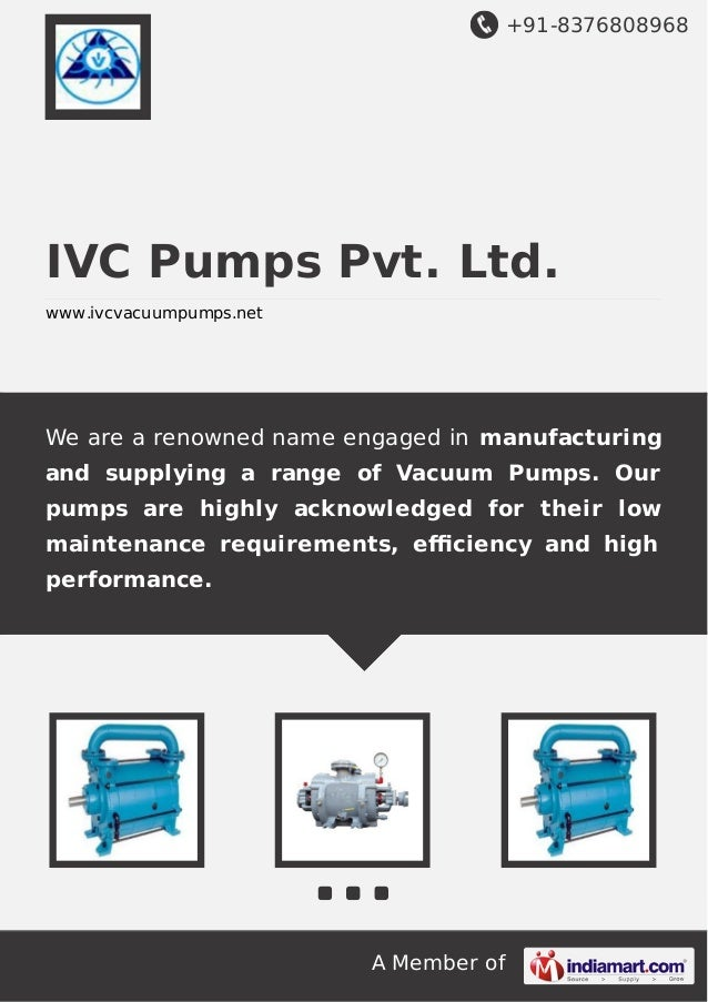 +91-8376808968  IVC Pumps Pvt. Ltd. www.ivcvacuumpumps.net  We are a renowned name engaged in manufacturing and supplying ...