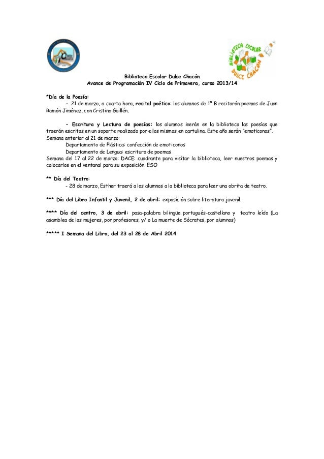 Biblioteca Escolar Dulce Chacón Avance de Programación IV Ciclo de Primavera, curso 2013/14 *Día de la Poesía: - 21 de mar...