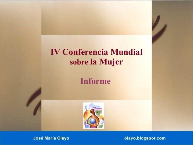 José María Olayo olayo.blogspot.com IV Conferencia Mundial sobre la Mujer Informe