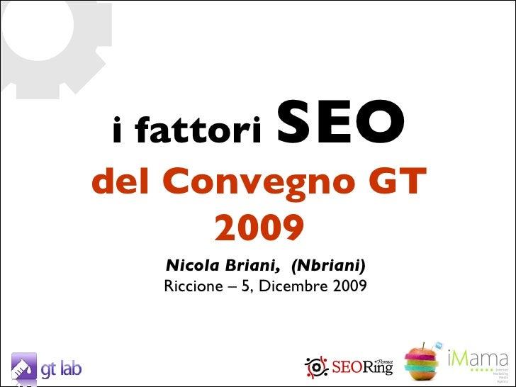 i fattori  SEO del Convegno GT 2009 Nicola Briani,  (Nbriani) Riccione – 5, Dicembre 2009