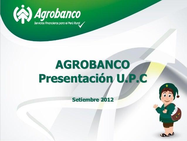 AGROBANCO Presentación U.P.C Setiembre 2012
