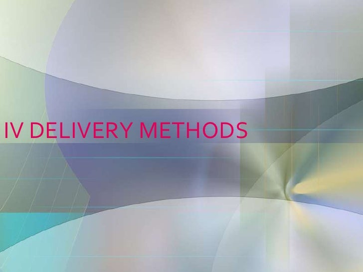 IV DELIVERY METHODS<br />