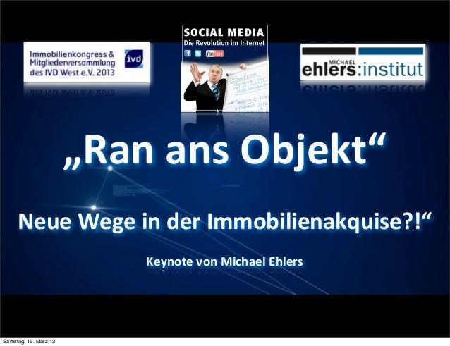"""""""Ran ans Objekt""""     Neue Wege in der Immobilienakquise?!""""                            Keynote von Michael..."""
