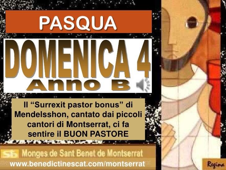 """PASQUA   Il """"Surrexit pastor bonus"""" di Mendelsshon, cantato dai piccoli     cantori di Montserrat, ci fa     sentire il BU..."""