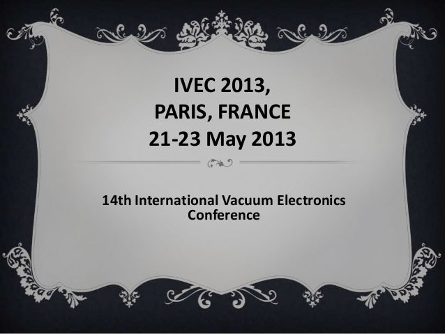 IVEC 2013,PARIS, FRANCE21-23 May 201314th International Vacuum ElectronicsConference