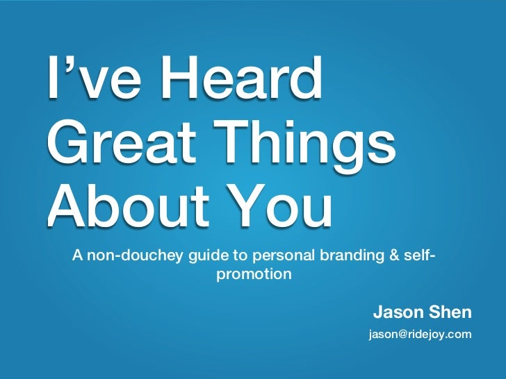 I've Heard Great Things About You: A nondouchey guide to personal branding and self-promotion