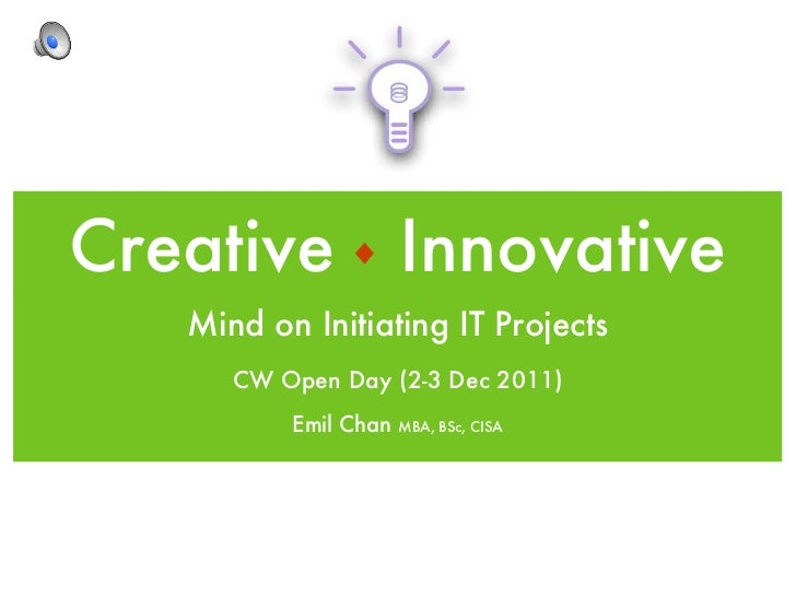 Creative  Innovative <ul><li>Mind on Initiating IT Projects </li></ul><ul><li>CW Open Day (2-3 Dec 2011) </li></ul><ul><li...