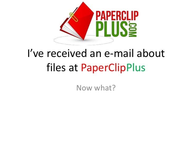 I've received an e-mail about     files at PaperClipPlus          Now what?