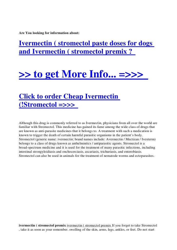 Are You looking for information about:   Ivermectin ( stromectol paste doses for dogs and Ivermectin ( stromectol premix ?...