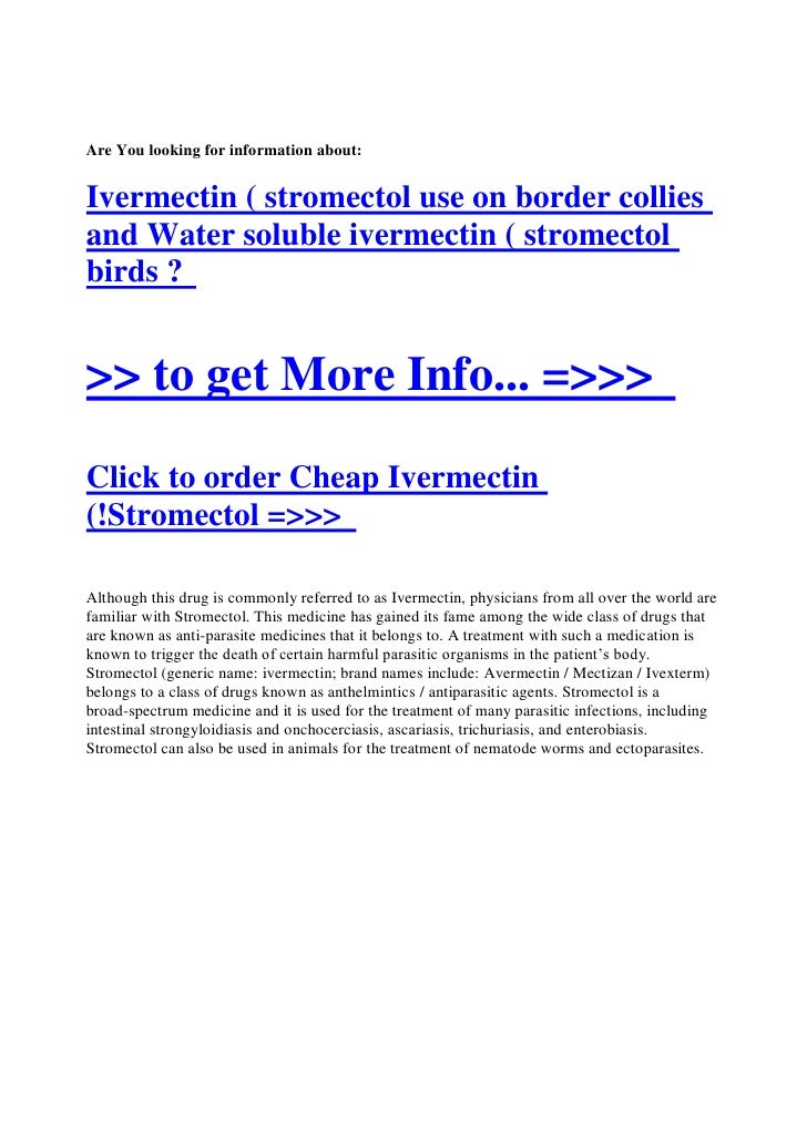 Are You looking for information about:   Ivermectin ( stromectol use on border collies and Water soluble ivermectin ( stro...