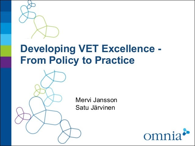 Developing VET Excellence -  From Policy to Practice  Mervi Jansson  Satu Järvinen
