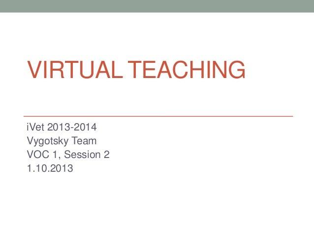 VIRTUAL TEACHING iVet 2013-2014 Vygotsky Team VOC 1, Session 2 1.10.2013