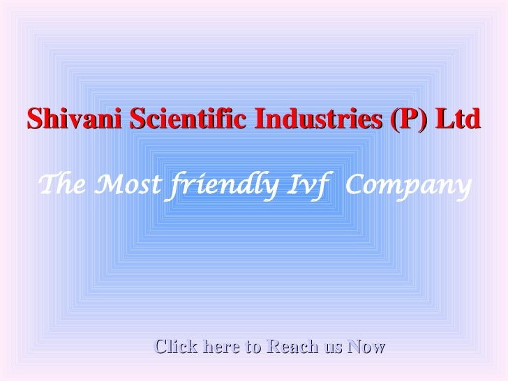 Shivani Scientific Industries (P) Ltd The Most friendly Ivf  Company Click here to Reach us Now