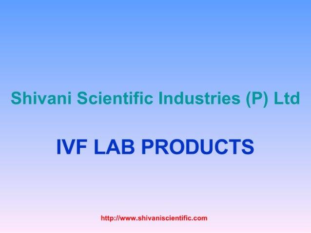 Shivani Scientific Industries (P) Ltd       IVF LAB PRODUCTS              http://www.shivaniscientific.com
