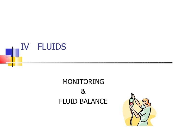IV  FLUIDS MONITORING & FLUID BALANCE