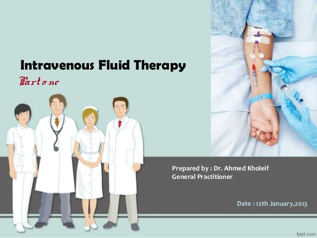 Intravenous Fluid TherapyPart o ne                      Prepared by : Dr. Ahmed Kholeif                      General Pract...