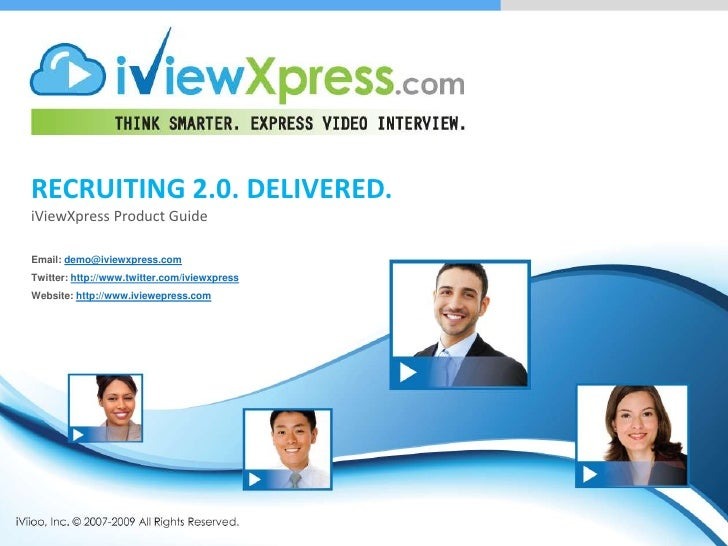 Recruiting 2.0. Delivered.<br />iViewXpress Product Guide<br />Email: demo@iviewxpress.com<br />Twitter: http://www.twitte...